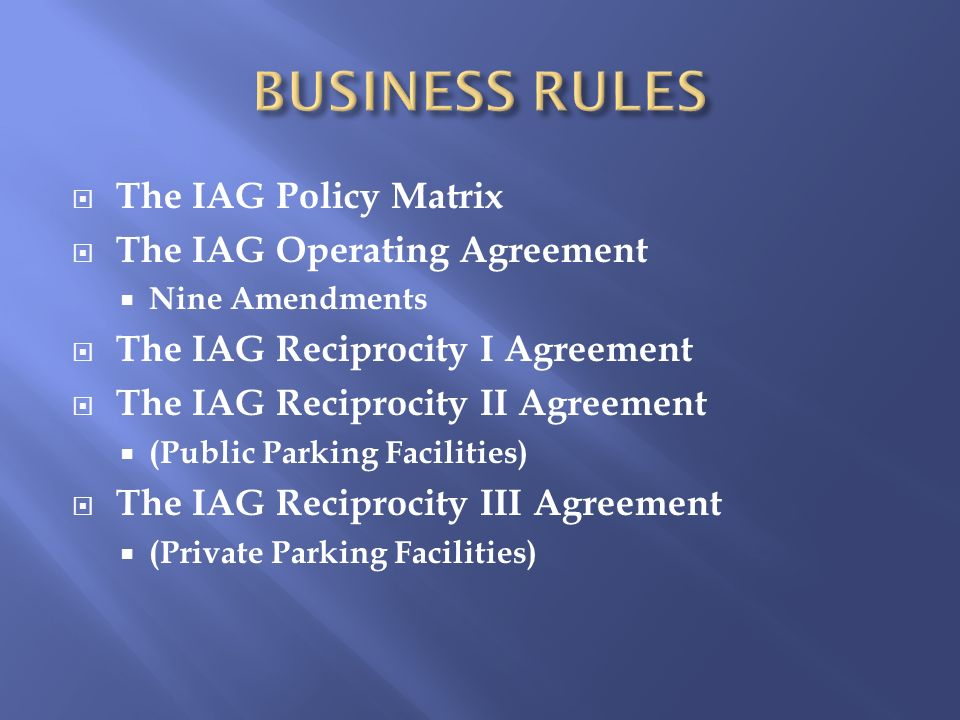 The IAG Policy Matrix The IAG Operating Agreement Nine Amendments The IAG Reciprocity I Agreement The IAG Reciprocity II Agreement (Public Parking Fac