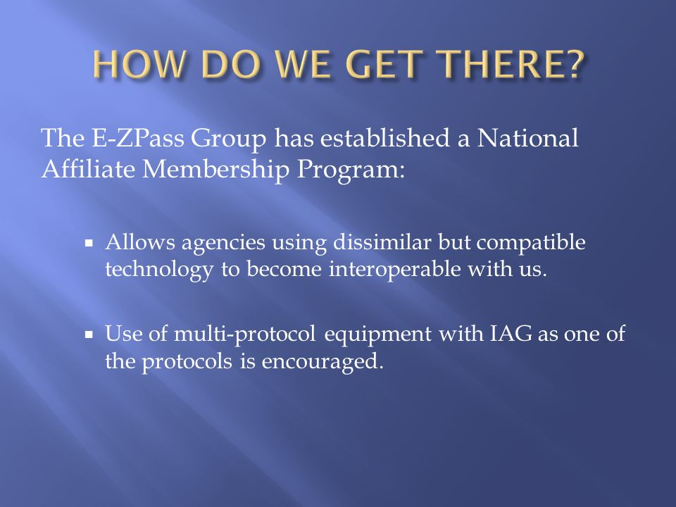 The E-ZPass Group has established a National Affiliate Membership Program: Allows agencies using dissimilar but compatible technology to become intero