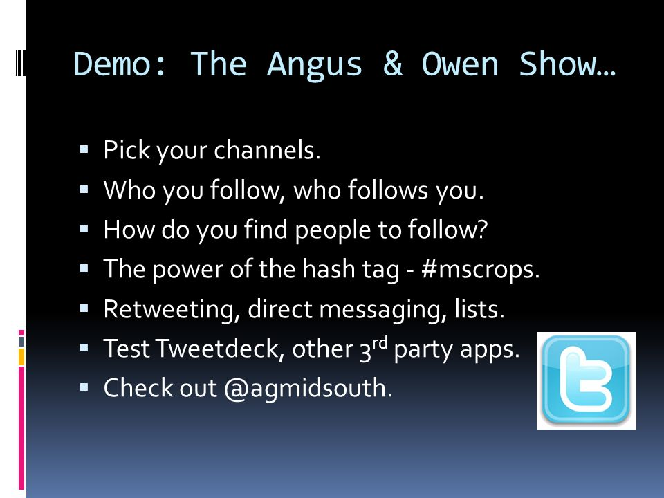 Demo: The Angus & Owen Show… Pick your channels. Who you follow, who follows you.