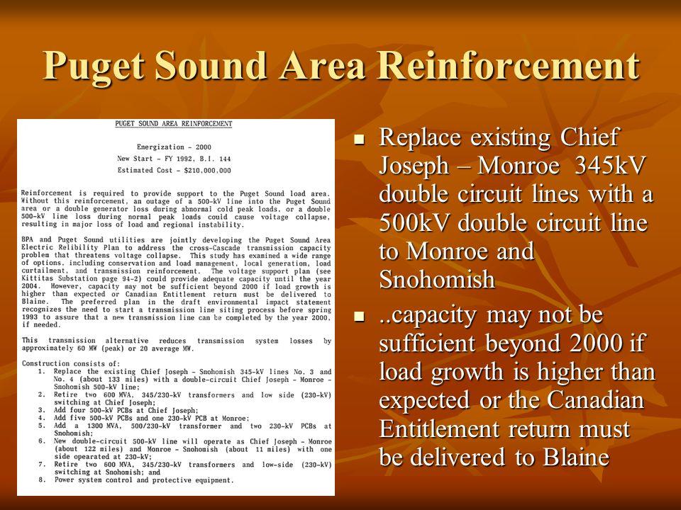 Puget Sound Area Reinforcement Replace existing Chief Joseph – Monroe 345kV double circuit lines with a 500kV double circuit line to Monroe and Snohom