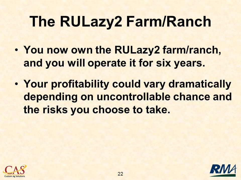 22 You now own the RULazy2 farm/ranch, and you will operate it for six years.