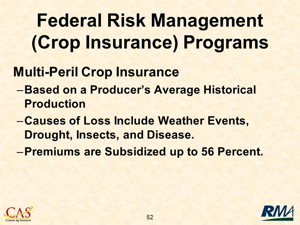 52 Multi-Peril Crop Insurance –Based on a Producers Average Historical Production –Causes of Loss Include Weather Events, Drought, Insects, and Disease.