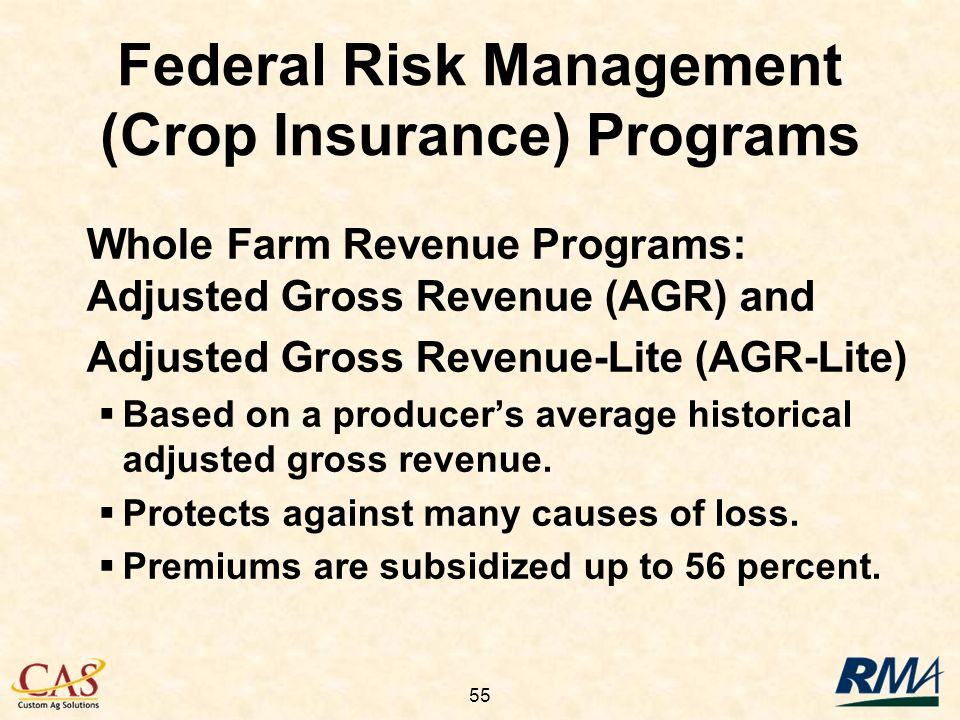 55 Whole Farm Revenue Programs: Adjusted Gross Revenue (AGR) and Adjusted Gross Revenue-Lite (AGR-Lite) Based on a producers average historical adjusted gross revenue.