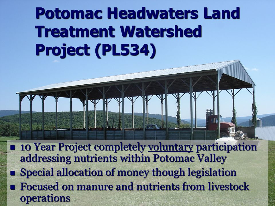 Potomac Headwaters Land Treatment Watershed Project (PL534) 10 Year Project completely voluntary participation addressing nutrients within Potomac Val
