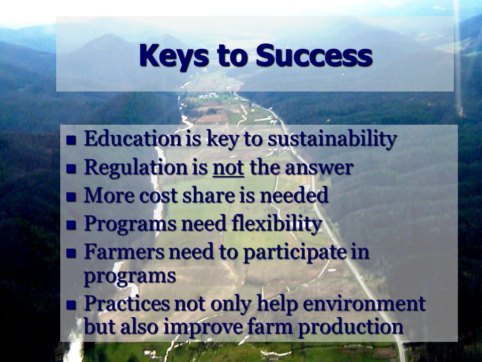 Keys to Success Education is key to sustainability Education is key to sustainability Regulation is not the answer Regulation is not the answer More c