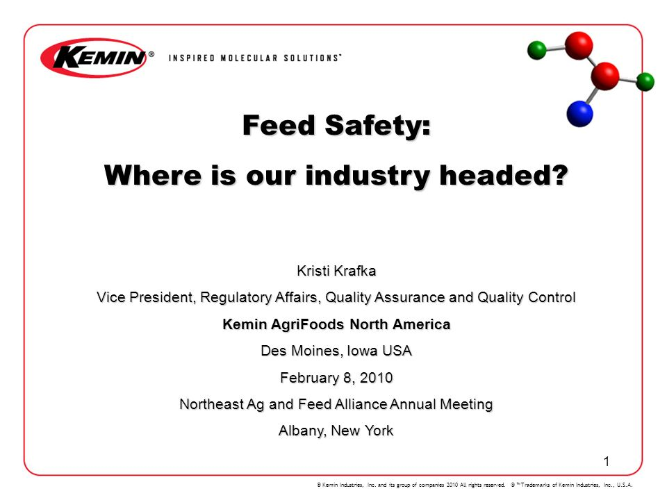© Kemin Industries, Inc. and its group of companies 2010 All rights reserved. ® Trademarks of Kemin Industries, Inc., U.S.A. 1 Feed Safety: Where is o