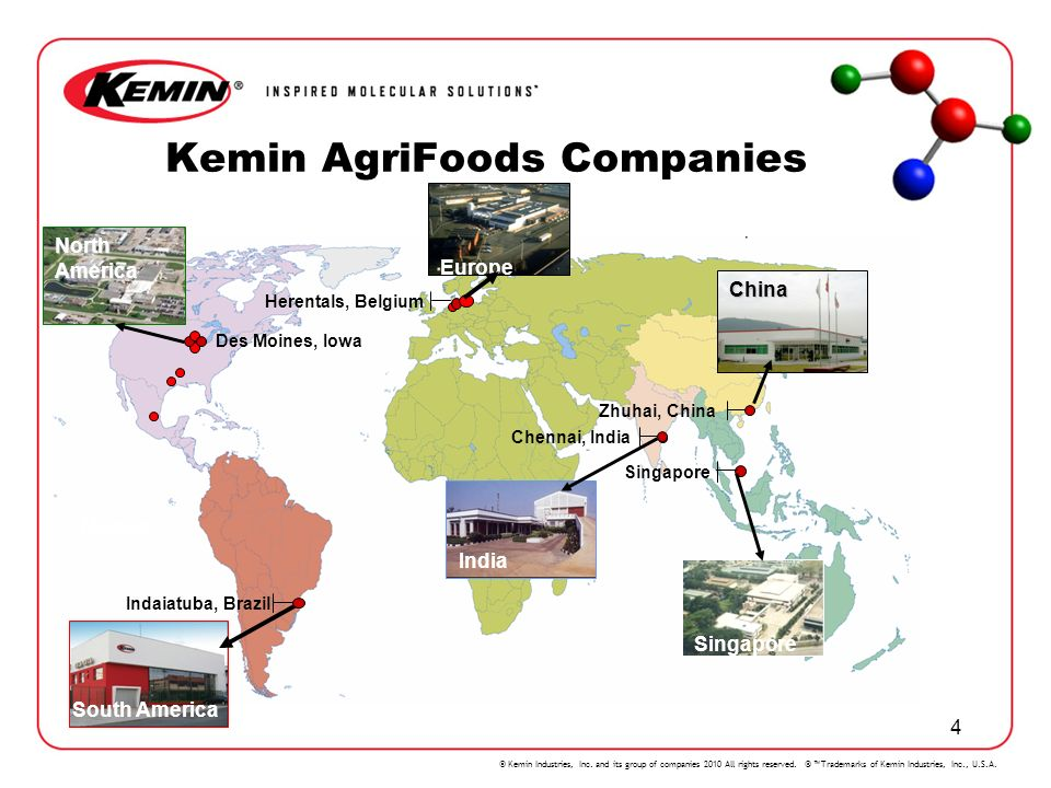 © Kemin Industries, Inc. and its group of companies 2010 All rights reserved. ® Trademarks of Kemin Industries, Inc., U.S.A. 4 Kemin AgriFoods Compani