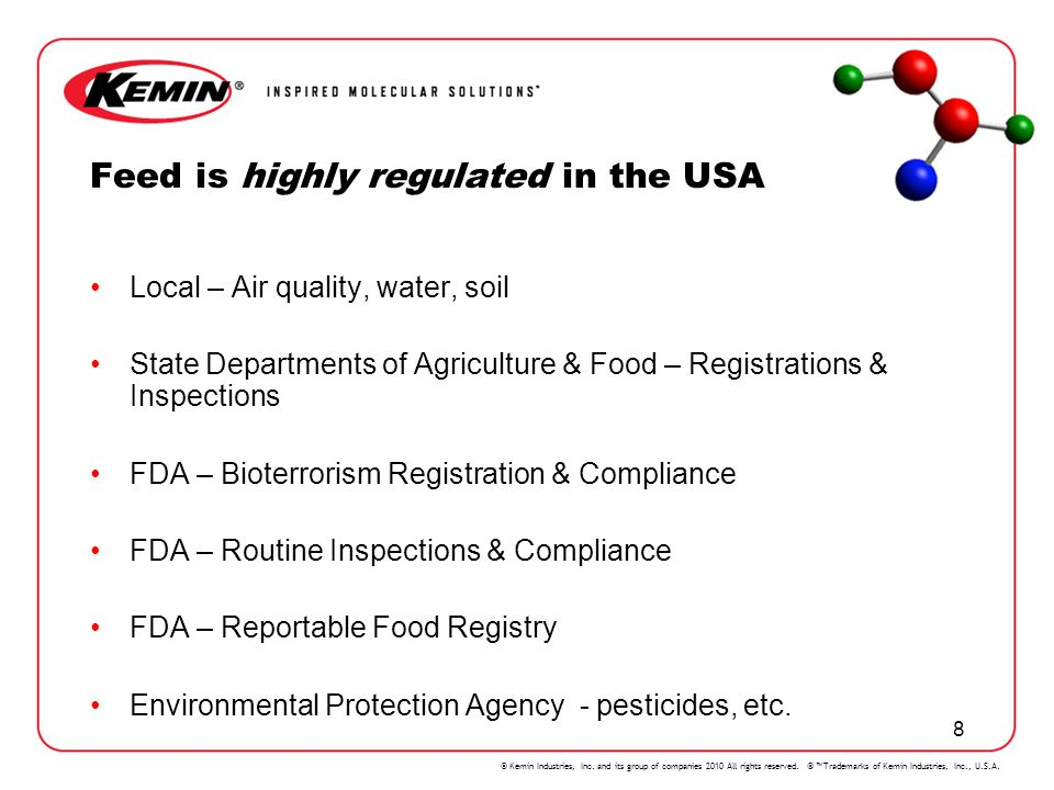 © Kemin Industries, Inc. and its group of companies 2010 All rights reserved. ® Trademarks of Kemin Industries, Inc., U.S.A. 8 Feed is highly regulate