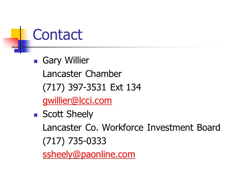 Contact Gary Willier Lancaster Chamber (717) 397-3531 Ext 134 gwillier@lcci.com Scott Sheely Lancaster Co. Workforce Investment Board (717) 735-0333 s