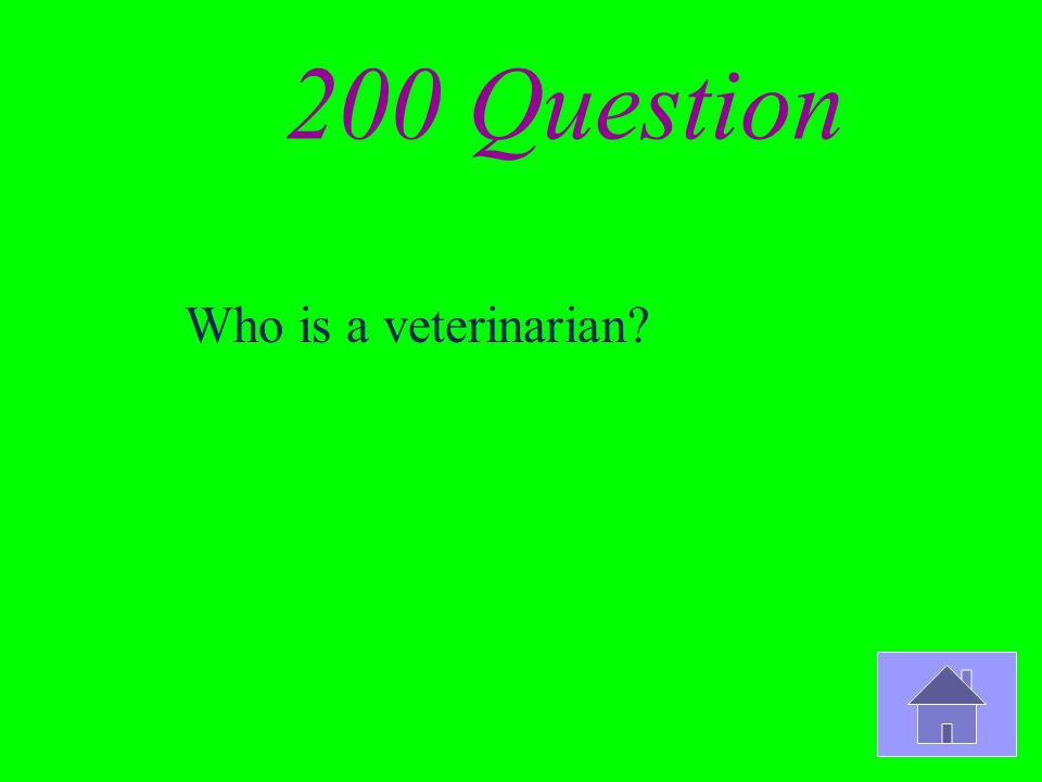 200 Question Who is a veterinarian?