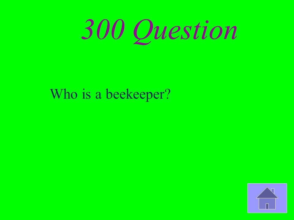 300 Question Who is a beekeeper?