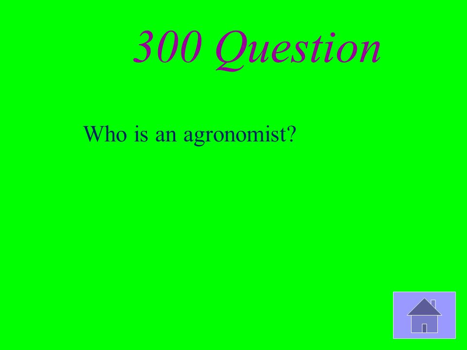 300 Question Who is an agronomist?