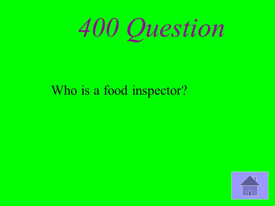 400 Question Who is a food inspector?