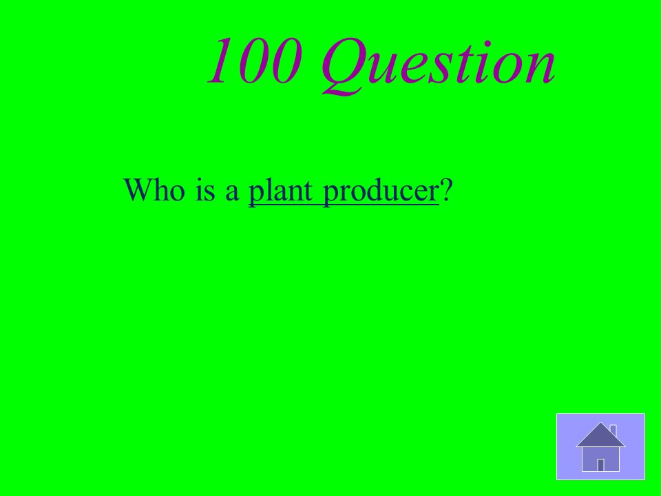 100 Question Who is a plant producer?
