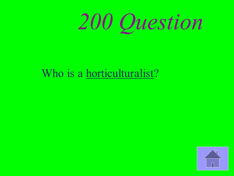 200 Question Who is a horticulturalist?