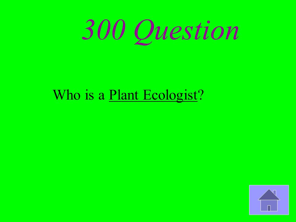 300 Question Who is a Plant Ecologist?