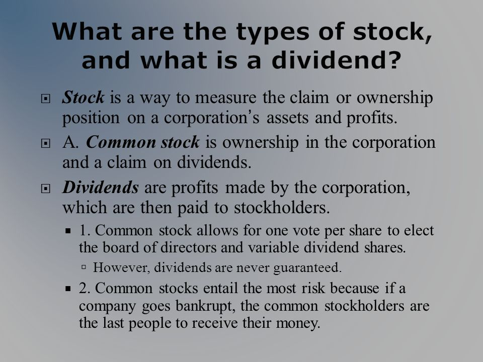 Stock is a way to measure the claim or ownership position on a corporations assets and profits.