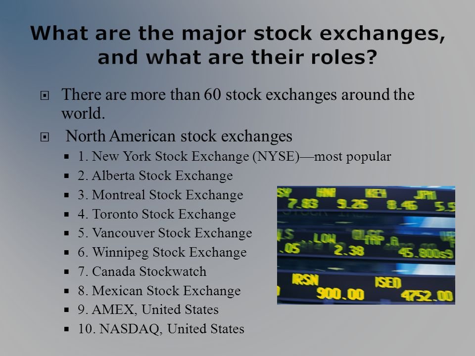 There are more than 60 stock exchanges around the world.