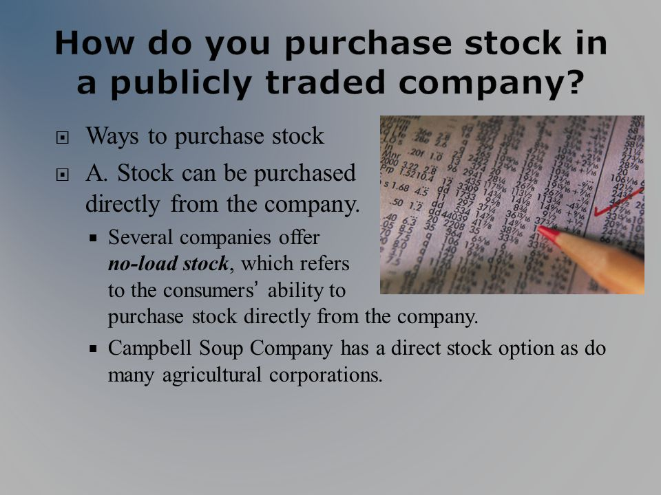 Ways to purchase stock A. Stock can be purchased directly from the company.