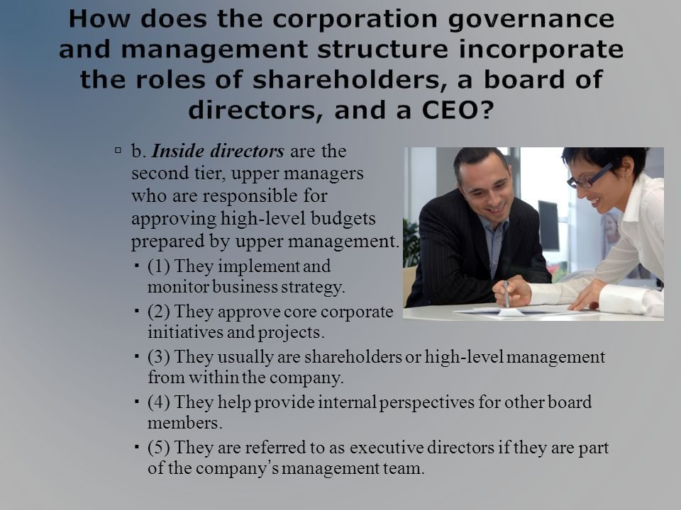 b. Inside directors are the second tier, upper managers who are responsible for approving high-level budgets prepared by upper management. (1) They im