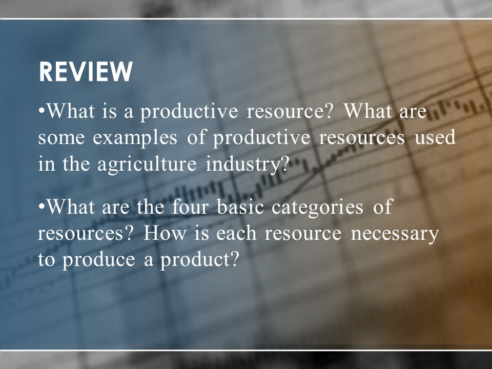 REVIEW What is a productive resource.