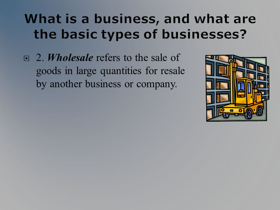 2. Wholesale refers to the sale of goods in large quantities for resale by another business or company.