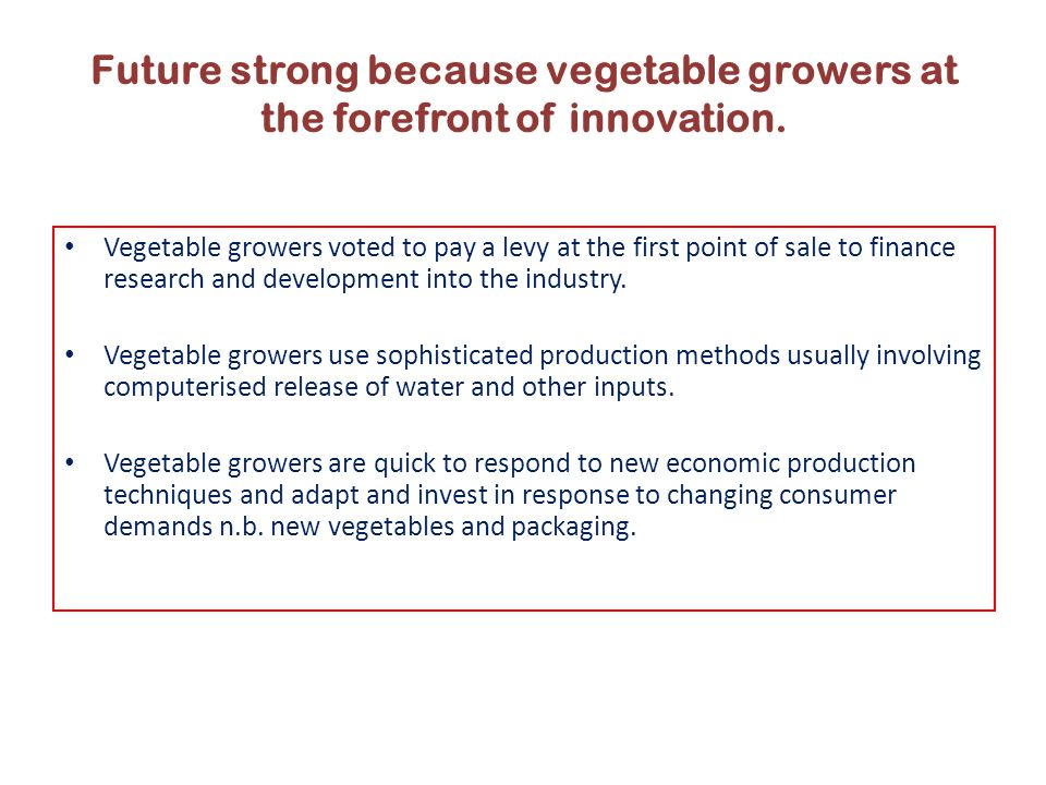 Future strong because vegetable growers at the forefront of innovation.