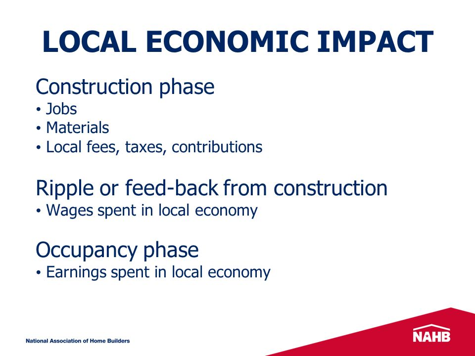LOCAL ECONOMIC IMPACT Construction phase Jobs Materials Local fees, taxes, contributions Ripple or feed-back from construction Wages spent in local economy Occupancy phase Earnings spent in local economy