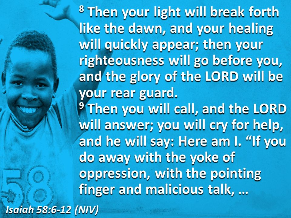 8 Then your light will break forth like the dawn, and your healing will quickly appear; then your righteousness will go before you, and the glory of the LORD will be your rear guard.