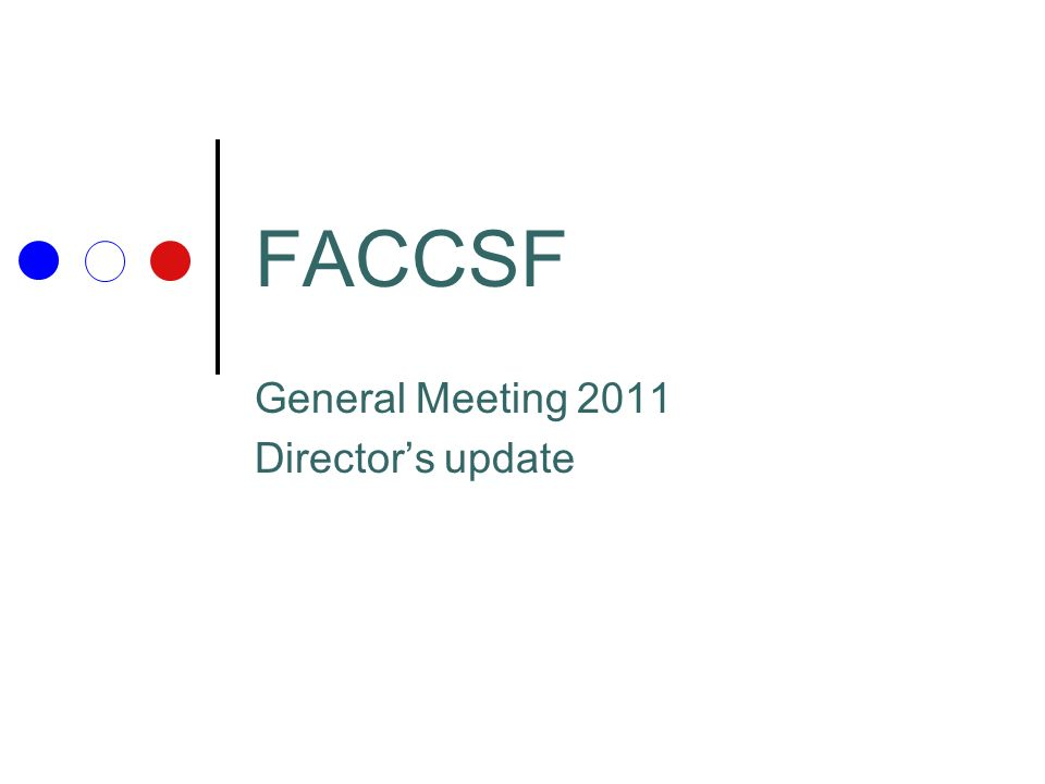 FACCSF General Meeting 2011 Directors update