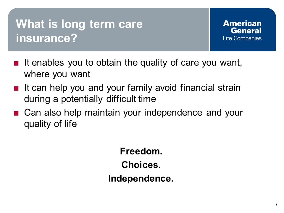 6 Paying for long term care Self insure Medicare Medicare supplemental insurance Medicaid CLASS Act Long term care insurance Medicare does not pay for long-term care, so you may want to consider options for private insurance.