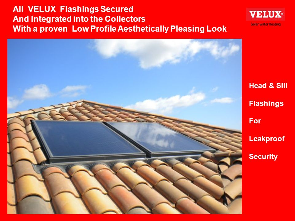 All VELUX Flashings Secured And Integrated into the Collectors With a proven Low Profile Aesthetically Pleasing Look Head & Sill Flashings For Leakproof Security