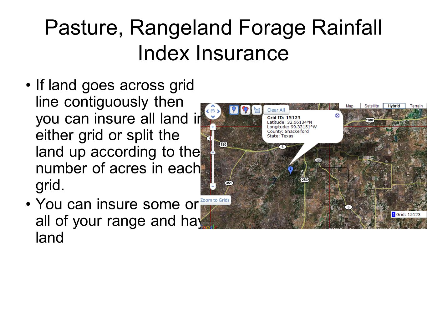 Pasture, Rangeland Forage Rainfall Index Insurance If land goes across grid line contiguously then you can insure all land in either grid or split the land up according to the number of acres in each grid.