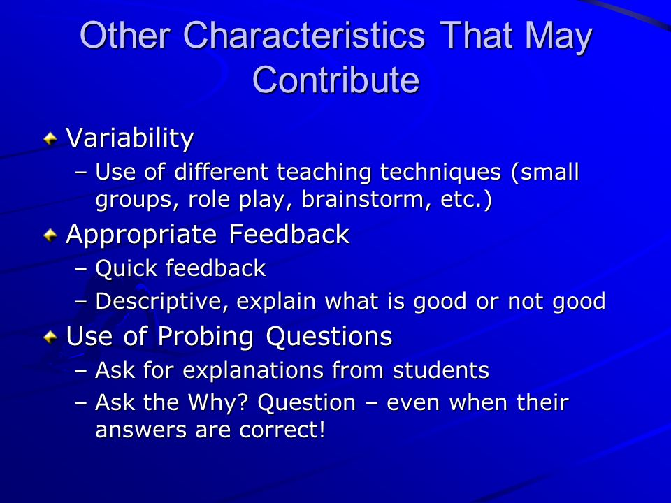Other Characteristics That May Contribute Variability –Use of different teaching techniques (small groups, role play, brainstorm, etc.) Appropriate Fe