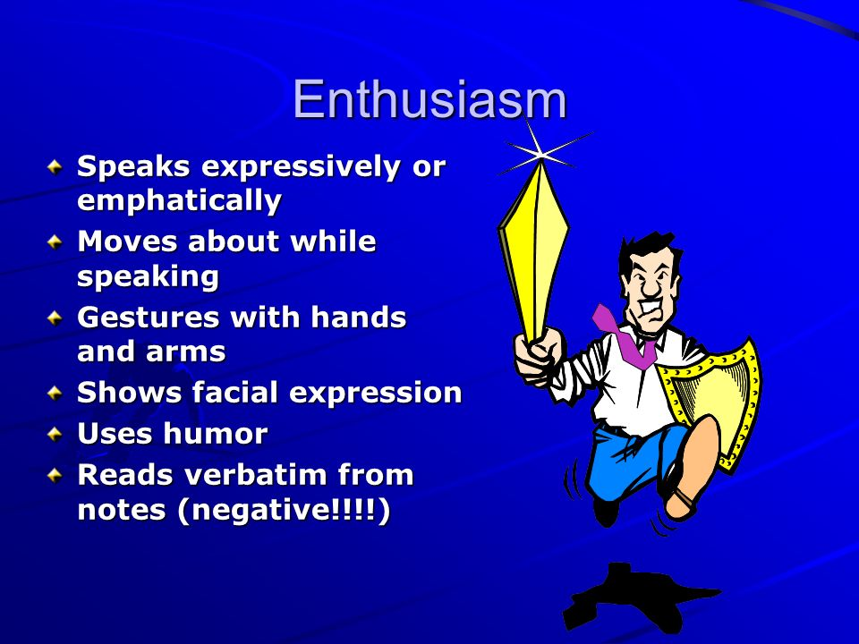 Enthusiasm Speaks expressively or emphatically Moves about while speaking Gestures with hands and arms Shows facial expression Uses humor Reads verbat
