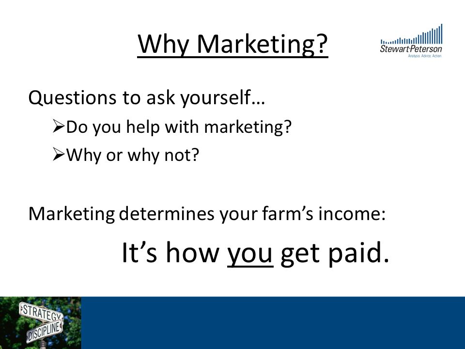 Why Marketing. Questions to ask yourself… Do you help with marketing.