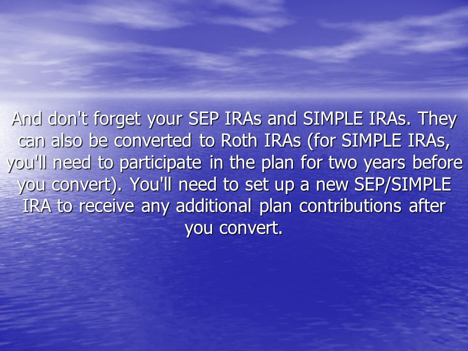 And don't forget your SEP IRAs and SIMPLE IRAs. They can also be converted to Roth IRAs (for SIMPLE IRAs, you'll need to participate in the plan for t