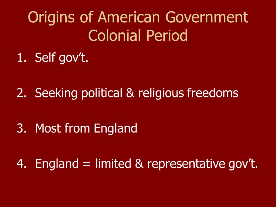 Colonial Period Limited govt: a system in which the power of the govt.