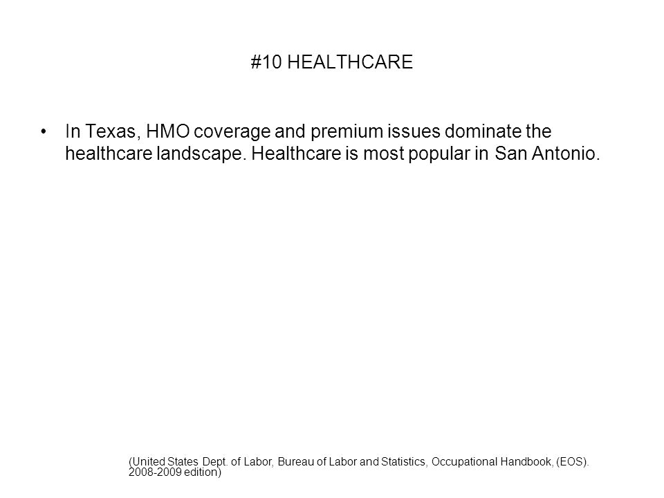 #10 HEALTHCARE In Texas, HMO coverage and premium issues dominate the healthcare landscape.