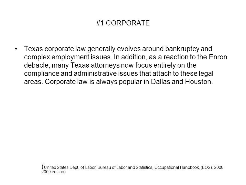 #1 CORPORATE Texas corporate law generally evolves around bankruptcy and complex employment issues.