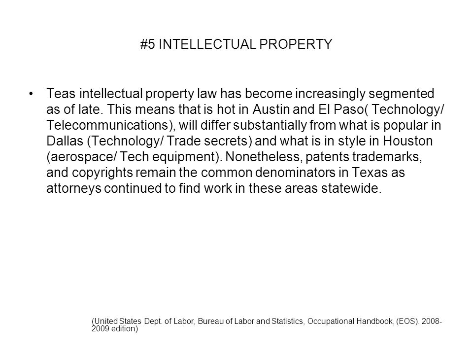 #5 INTELLECTUAL PROPERTY Teas intellectual property law has become increasingly segmented as of late.