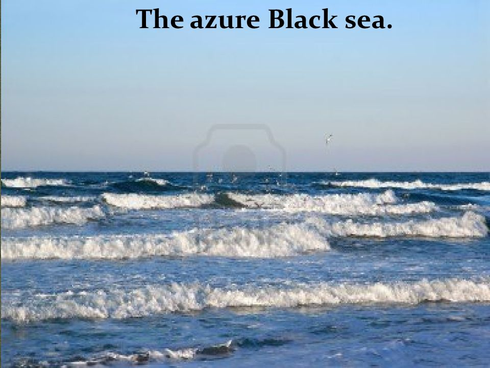 The azure Black sea.