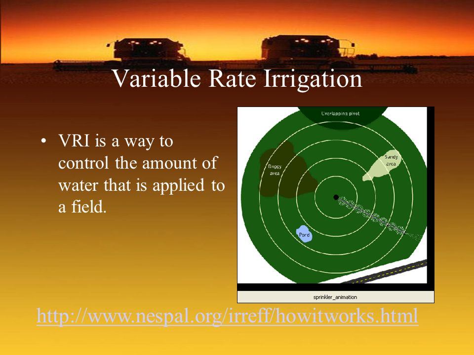 Variable Rate Irrigation VRI is a way to control the amount of water that is applied to a field. http://www.nespal.org/irreff/howitworks.html