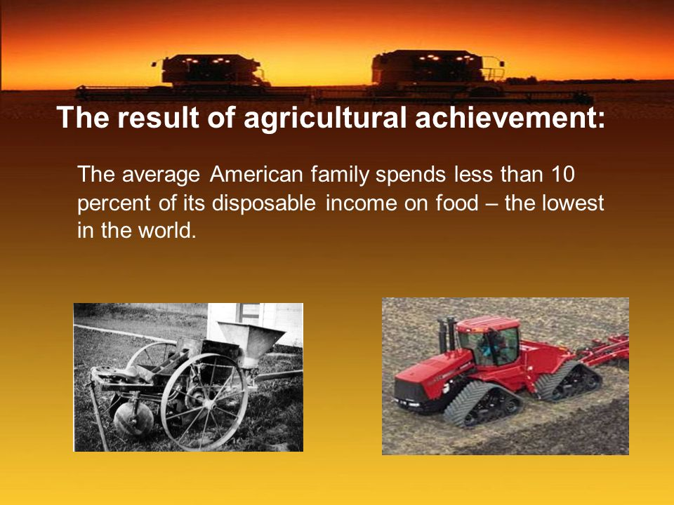 The result of agricultural achievement: The average American family spends less than 10 percent of its disposable income on food – the lowest in the w