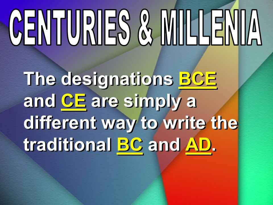 The designations BCE and CE are simply a different way to write the traditional BC and AD.