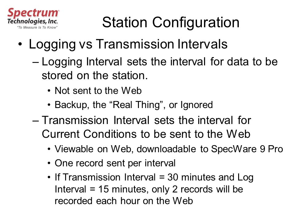 Station Configuration Logging vs Transmission Intervals –Logging Interval sets the interval for data to be stored on the station.