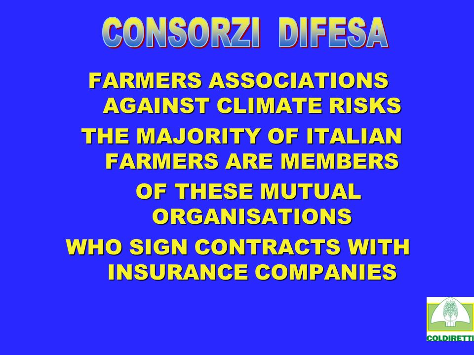 FARMERS ASSOCIATIONS AGAINST CLIMATE RISKS THE MAJORITY OF ITALIAN FARMERS ARE MEMBERS THE MAJORITY OF ITALIAN FARMERS ARE MEMBERS OF THESE MUTUAL ORG
