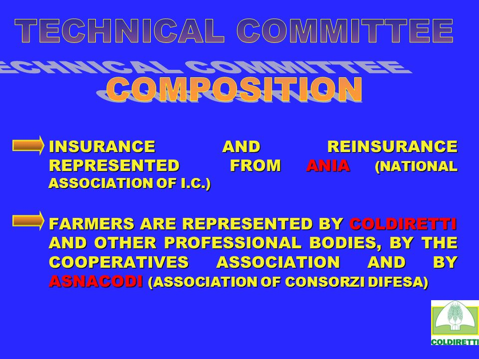 INSURANCE AND REINSURANCE REPRESENTED FROM ANIA (NATIONAL ASSOCIATION OF I.C.) FARMERS ARE REPRESENTED BY COLDIRETTI AND OTHER PROFESSIONAL BODIES, BY