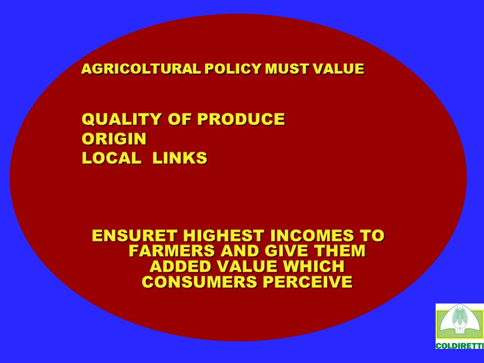 AGRICOLTURAL POLICY MUST VALUE QUALITY OF PRODUCE ORIGIN LOCAL LINKS ENSURET HIGHEST INCOMES TO FARMERS AND GIVE THEM ADDED VALUE WHICH CONSUMERS PERC