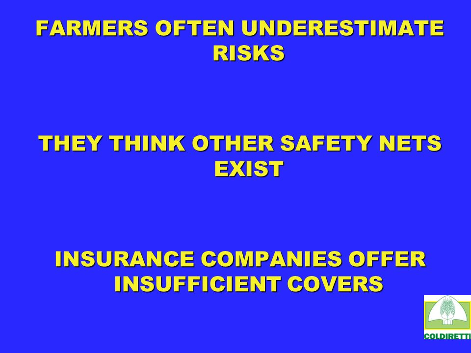 FARMERS OFTEN UNDERESTIMATE RISKS THEY THINK OTHER SAFETY NETS EXIST INSURANCE COMPANIES OFFER INSUFFICIENT COVERS